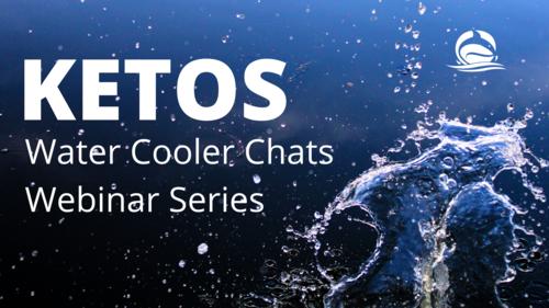 KETOS Water Cooler Chats Webinar Series